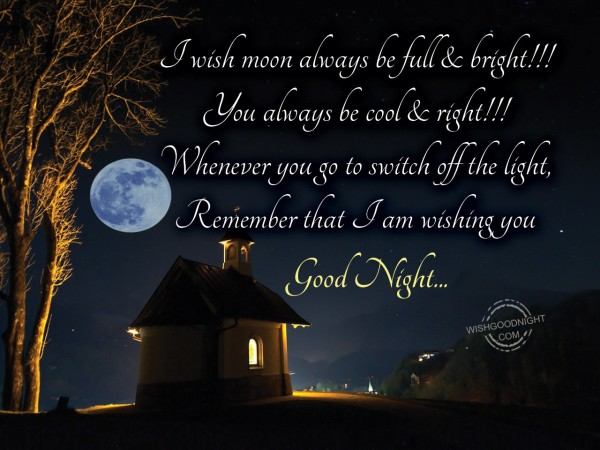 I wish moon always be full & bright !