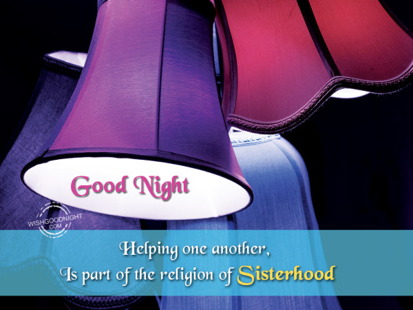 Help one another is part of the religion of sisterhood