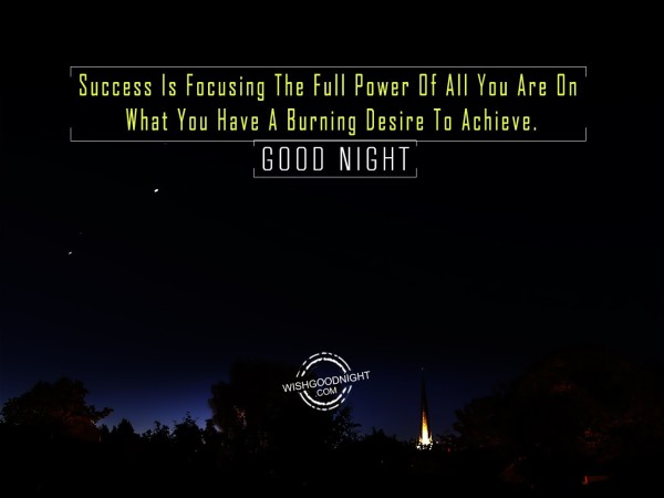 Success Is Focusing The Full Power Of All You Are On - 18