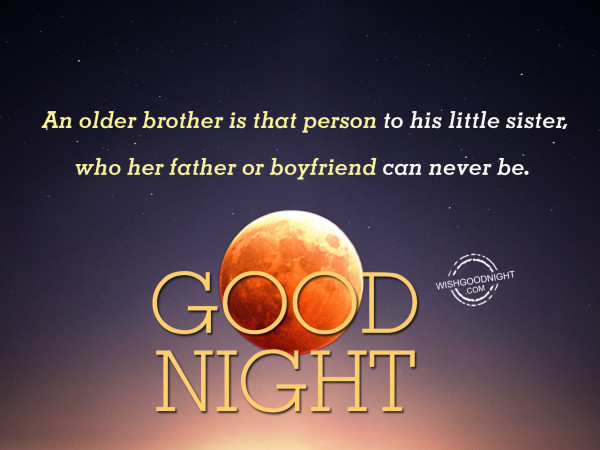 An older brother is that person.Good Night