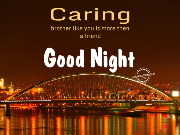 Carinng brother is more then friend.Good  Night