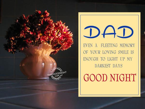 Dad you light up my darkest days, Good Night
