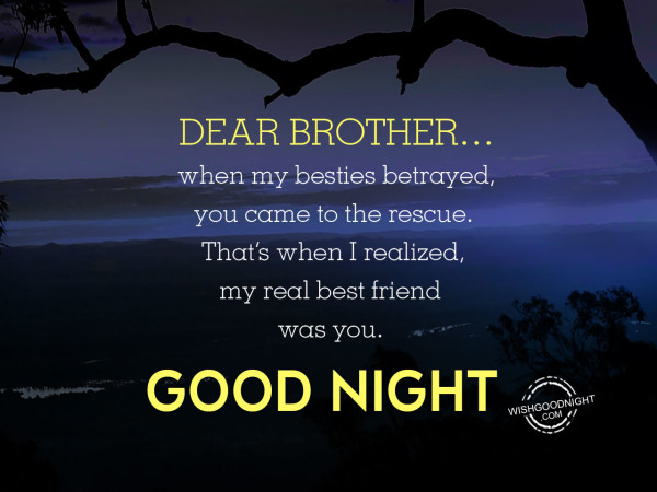 Dear brother ,you are the best.Good Night