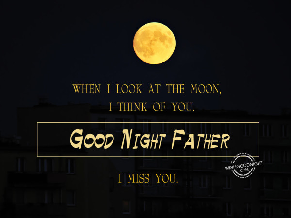 I think of you dad, Good Night