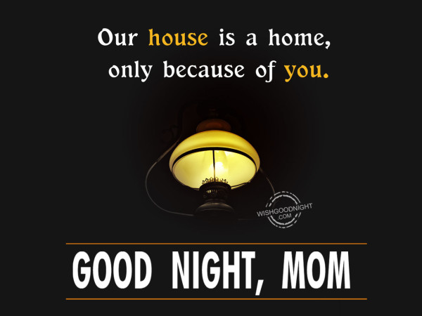 Our house is home becuse of you, Good Night