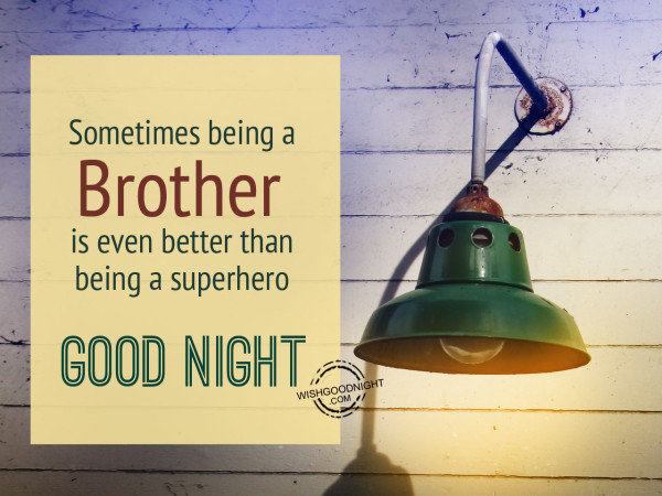Sometimes brother is better. Good Night