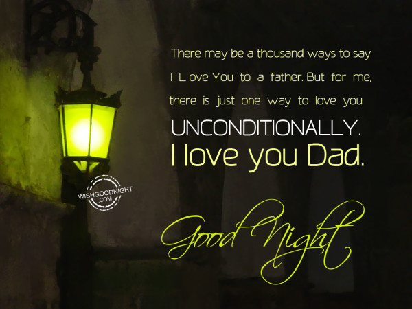 Unconditionally, I love you dad, Good Night