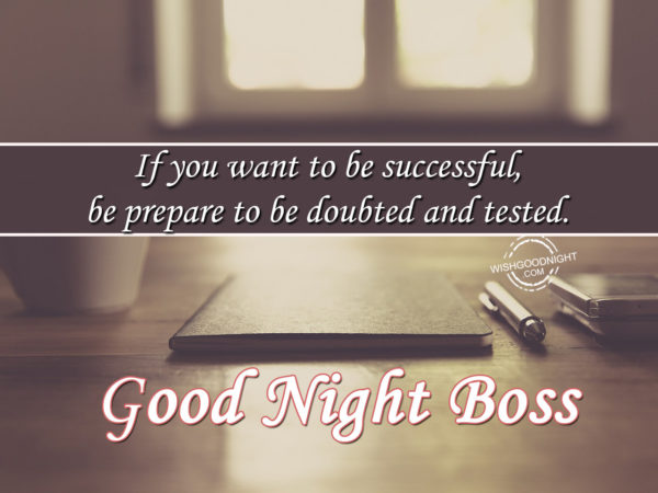 Be prepare to be doubted, Good Night Boss