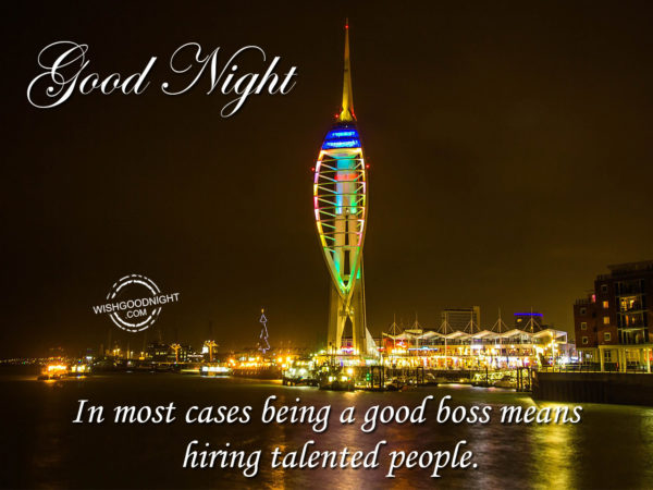 Good boss means hiring talented people, Good Night Boss