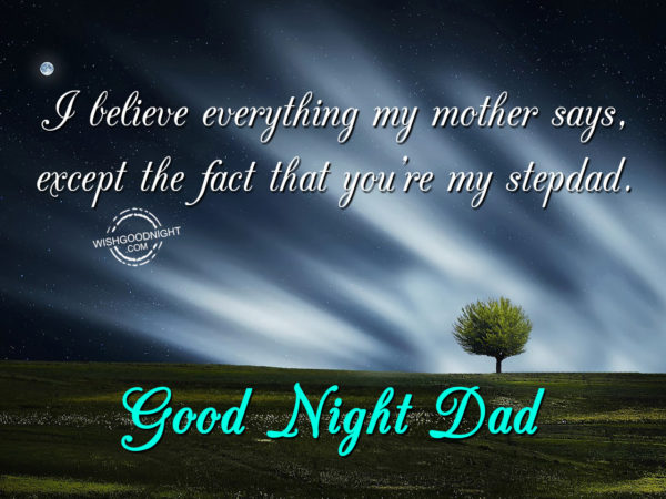 I believe everything my mother says, Good Night Dad