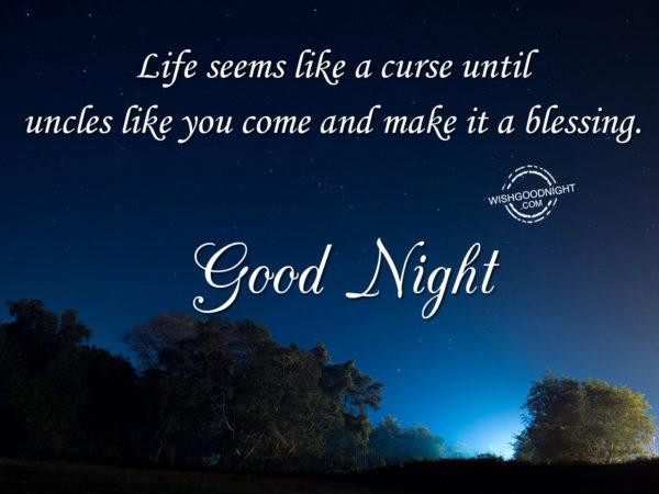 Life seems like curse, Good Night Uncle