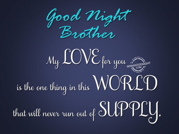 My love for you brother, Good Night Brother