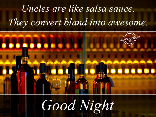 Uncles are like salsa sauce, Good Night Uncle