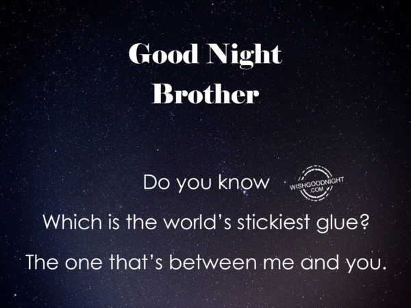 World's stickiest glue betwen you and me, Good Night Brother
