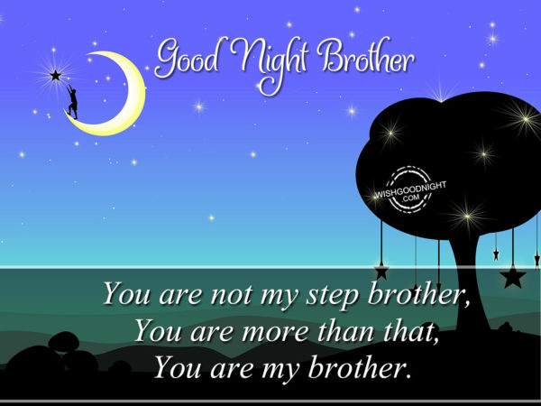 You are my brother, Good Night Brother