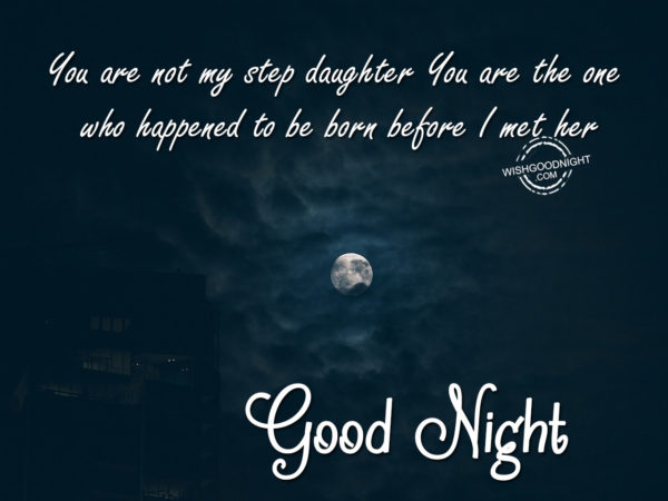 You are not my step daughter, Good Night Daughter
