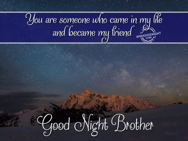 You are someone who came in my life, Good Night Brother