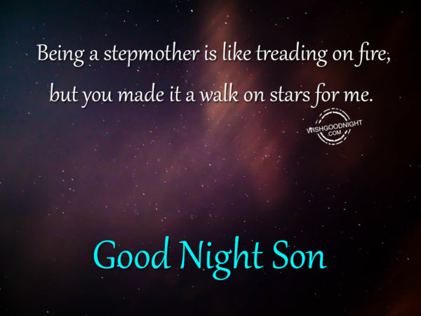 You made it a walk on stars for me – Good Night Son