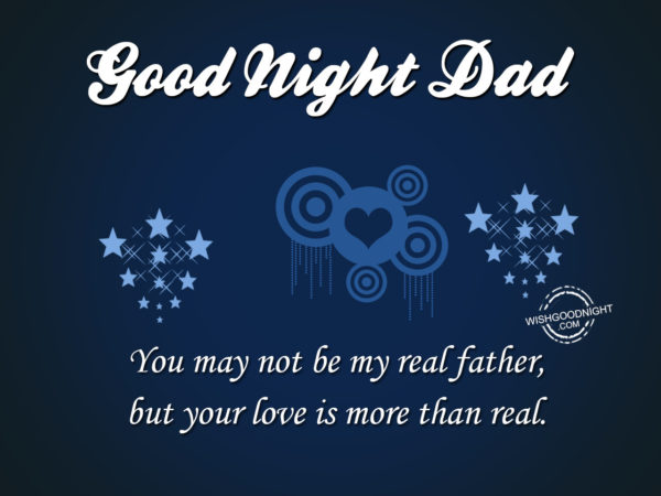 Your love is more than real, Good Night Dad